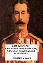Lord Kitchener - A Sketch of his Attribute and Achievements