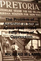 The Problem of Apartheid in South Africa 1945 - 1995 Fifty Years of Oppression